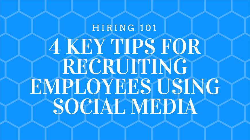 4 Key Tips for Recruiting Employees Using Social Media
